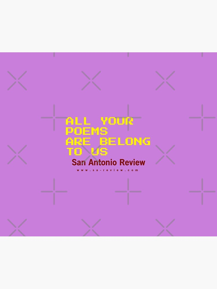 All Your Poems Are Belong to Us - San Antonio Review by willpate