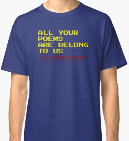 All Your Poems Are Belong to Us - San Antonio Review Classic T-Shirt