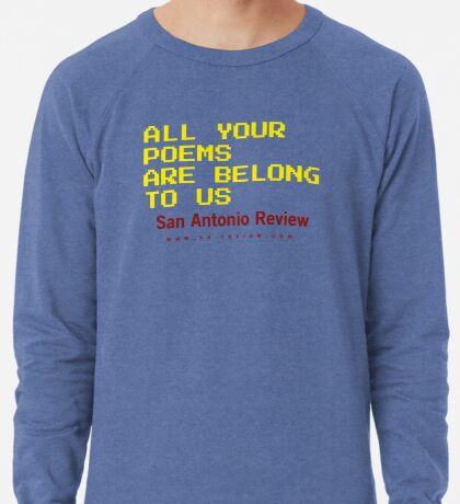 All Your Poems Are Belong to Us - San Antonio Review Lightweight Sweatshirt