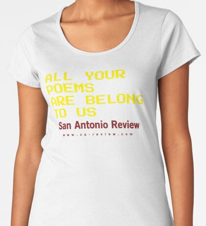 All Your Poems Are Belong to Us - San Antonio Review Premium Scoop T-Shirt