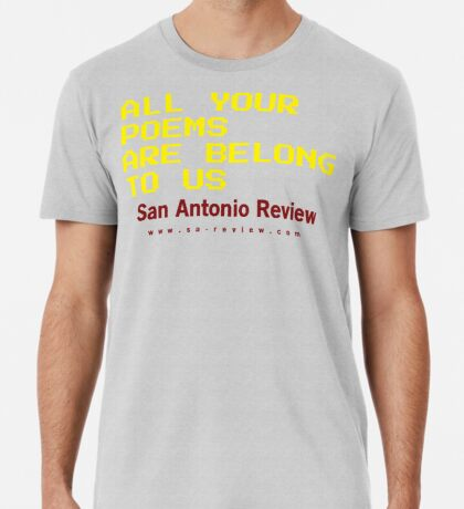 All Your Poems Are Belong to Us - San Antonio Review Premium T-Shirt