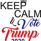 Keep Calm and Vote Trump 2020 by digitalmonkeytx