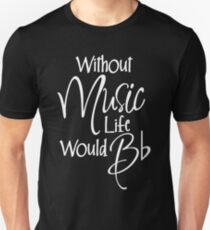Without Music Life Would Bb T-Shirt