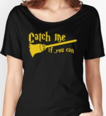 Catch me if you can wizard broomstick magic! Women's Relaxed Fit T-Shirt