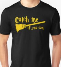 Catch me if you can wizard broomstick magic! Unisex T-Shirt