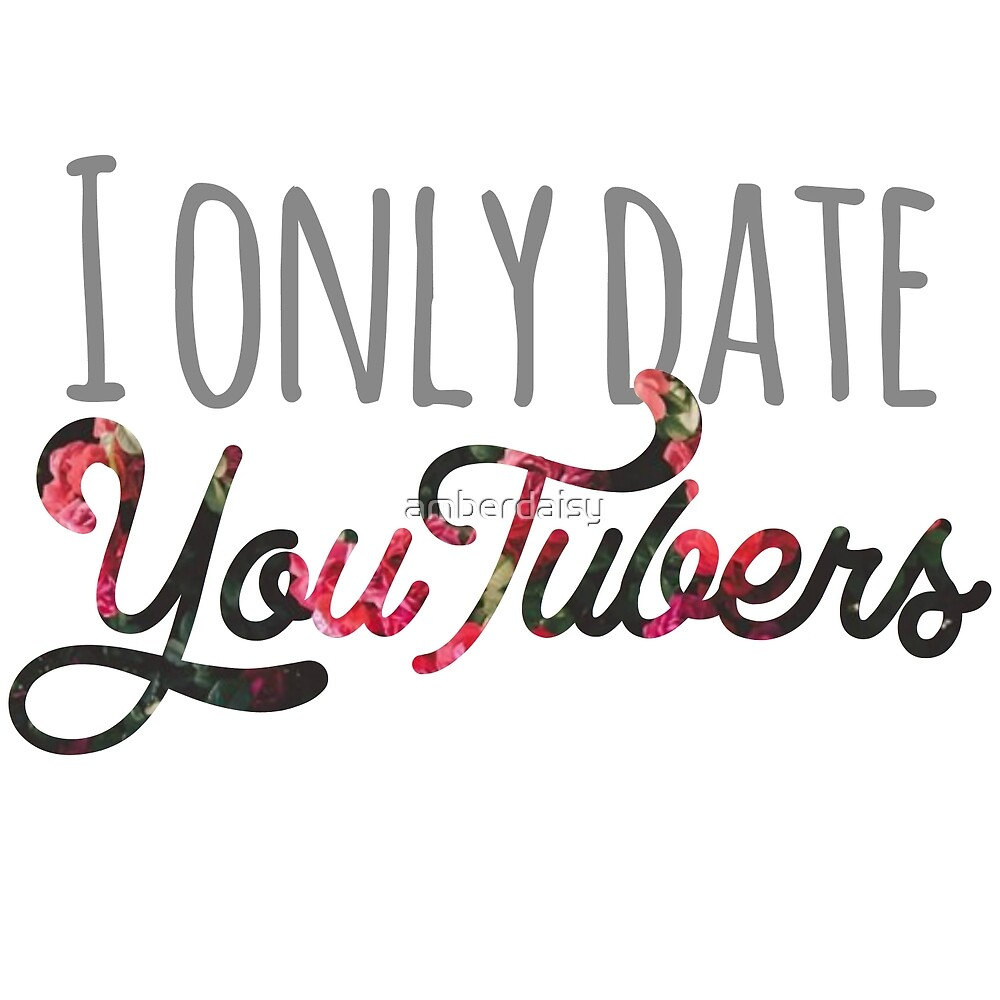I Only Date YouTubers by amberdaisy