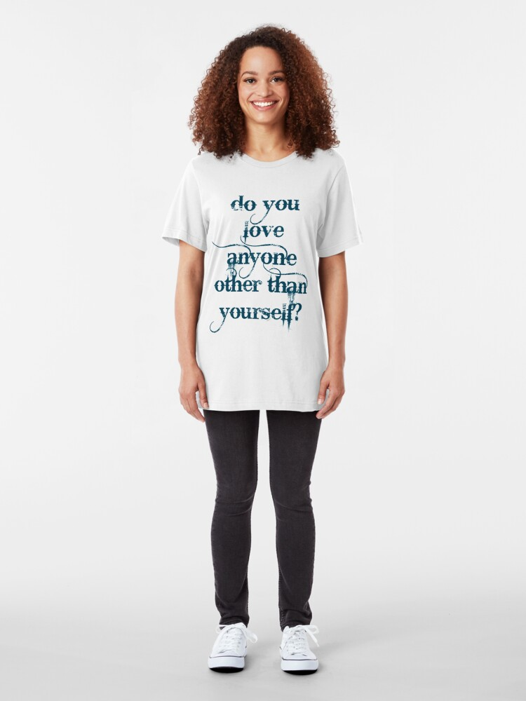 Alternate view of Do You Love Anyone Other Than Self Slim Fit T-Shirt