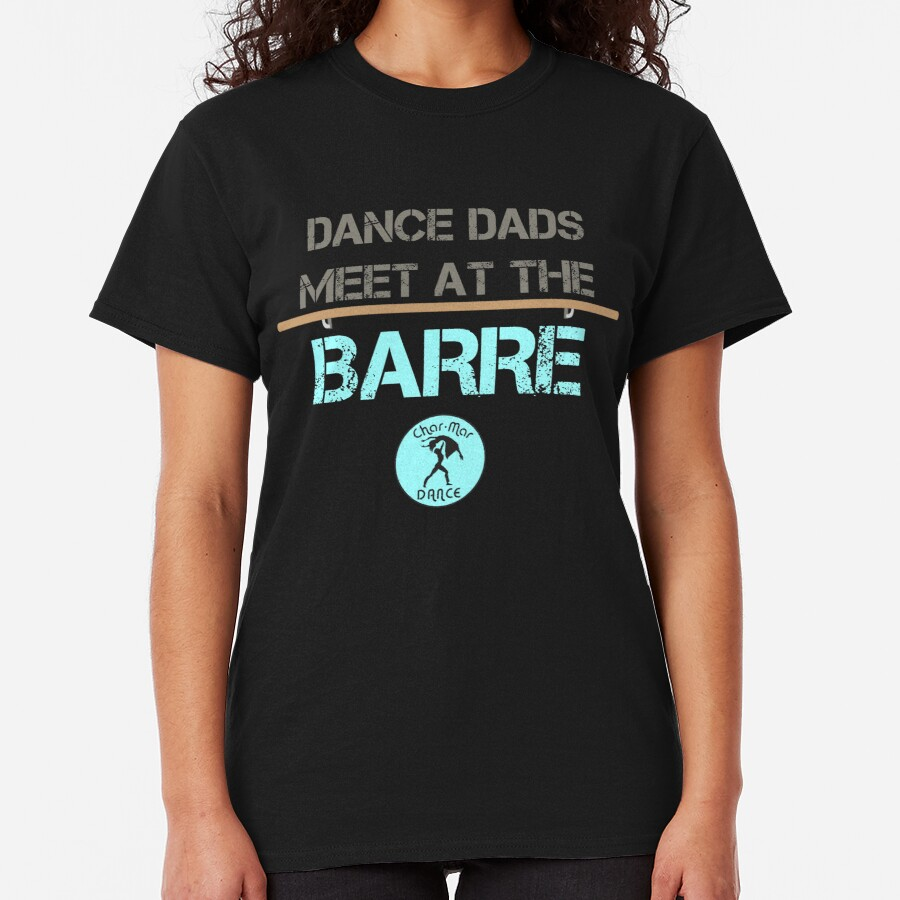 Dance dads meet at the barre. Classic T-Shirt