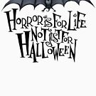 Horror is For Life, Not Just For Halloween T-SHIRT (Dark Version) by Tally Todd