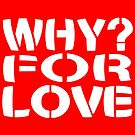 WHY? For Love by Carbon-Fibre Media