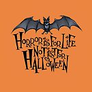 Horror is For Life, Not Just For Halloween - Dark Version (Orange Background) by Tally Todd