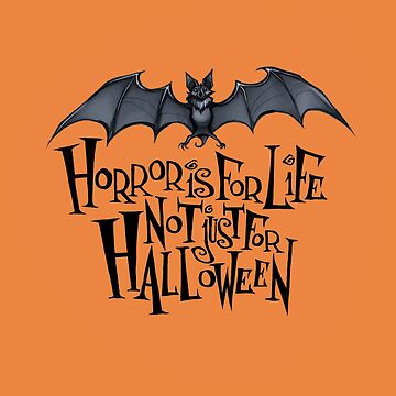Horror is For Life, Not Just For Halloween - Dark Version (Orange Background) by Tally-Todd