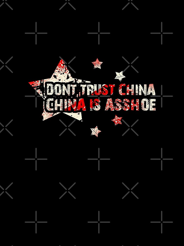Don't Trust China - China is Asshoe by CentipedeNation