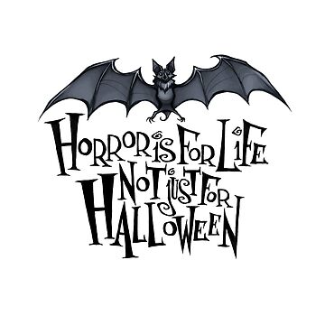 Horror is For Life, Not Just For Halloween - Dark Version (White Background) by Tally-Todd