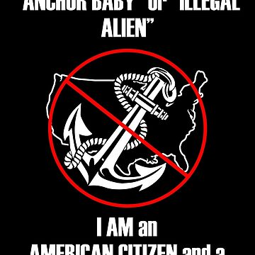 "I am NOT an ""Anchor Baby"" or ""Illegal Alien"" by oddmetersam"
