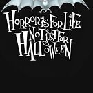 Horror is For Life, Not Just For Halloween T-SHIRT (Light Version) by Tally Todd