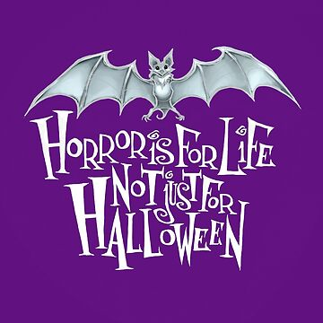 Horror is For Life, Not Just For Halloween - Light Version (Purple Background) by Tally-Todd