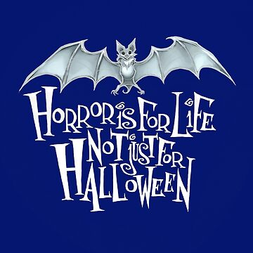 Horror is For Life, Not Just For Halloween - Light Version (Blue Background) by Tally-Todd