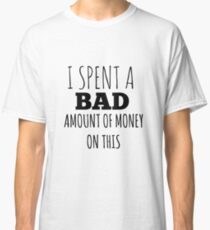 A Bad Amount Of Money Classic T-Shirt