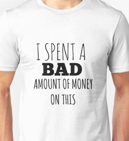 A Bad Amount Of Money Unisex T-Shirt