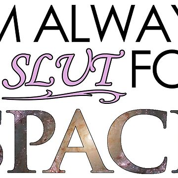 I'm Always a Slut For Space 6 by lasarack