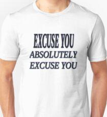 Excuse You Unisex T-Shirt