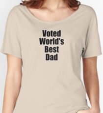 Voted World's Best Dad - Fathers Day T-Shirt Sticker Greeting Card Women's Relaxed Fit T-Shirt