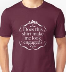 Does This Shirt Make Me Look Engaged? T-Shirt