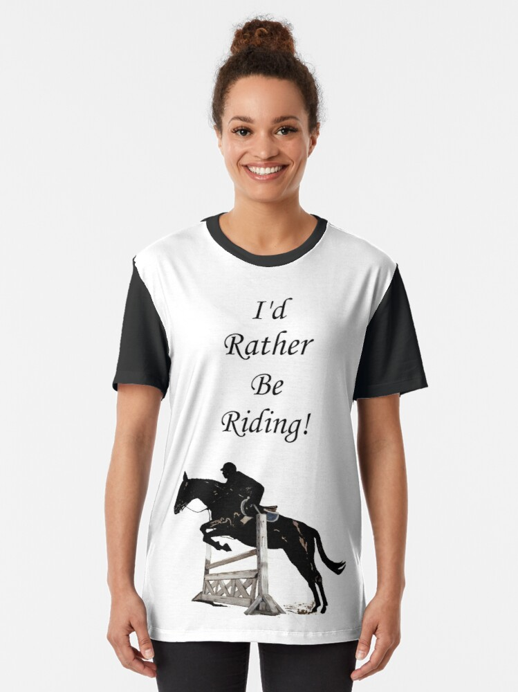 Alternate view of I'd Rather Be Riding! Equestrian Horse Graphic T-Shirt