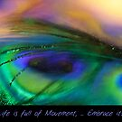 Life is Full of Movement ... Embrace It! by Joy  Gerow