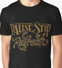 Pause stop refresh  Graphic T-Shirt