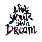 LIVE YOUR OWN DREAM by Gareth Leyshon