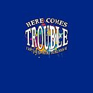 Here comes TROUBLE   Trouble maker warning! by Andy Renard