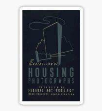WPA United States Government Work Project Administration Poster 0666 Exhibition of Housing Photographs Federal Art Project Sticker