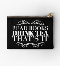 Book Lover Gift - Read Books Drink Tea Thats It - Present for Tea Drinkers Zipper Pouch