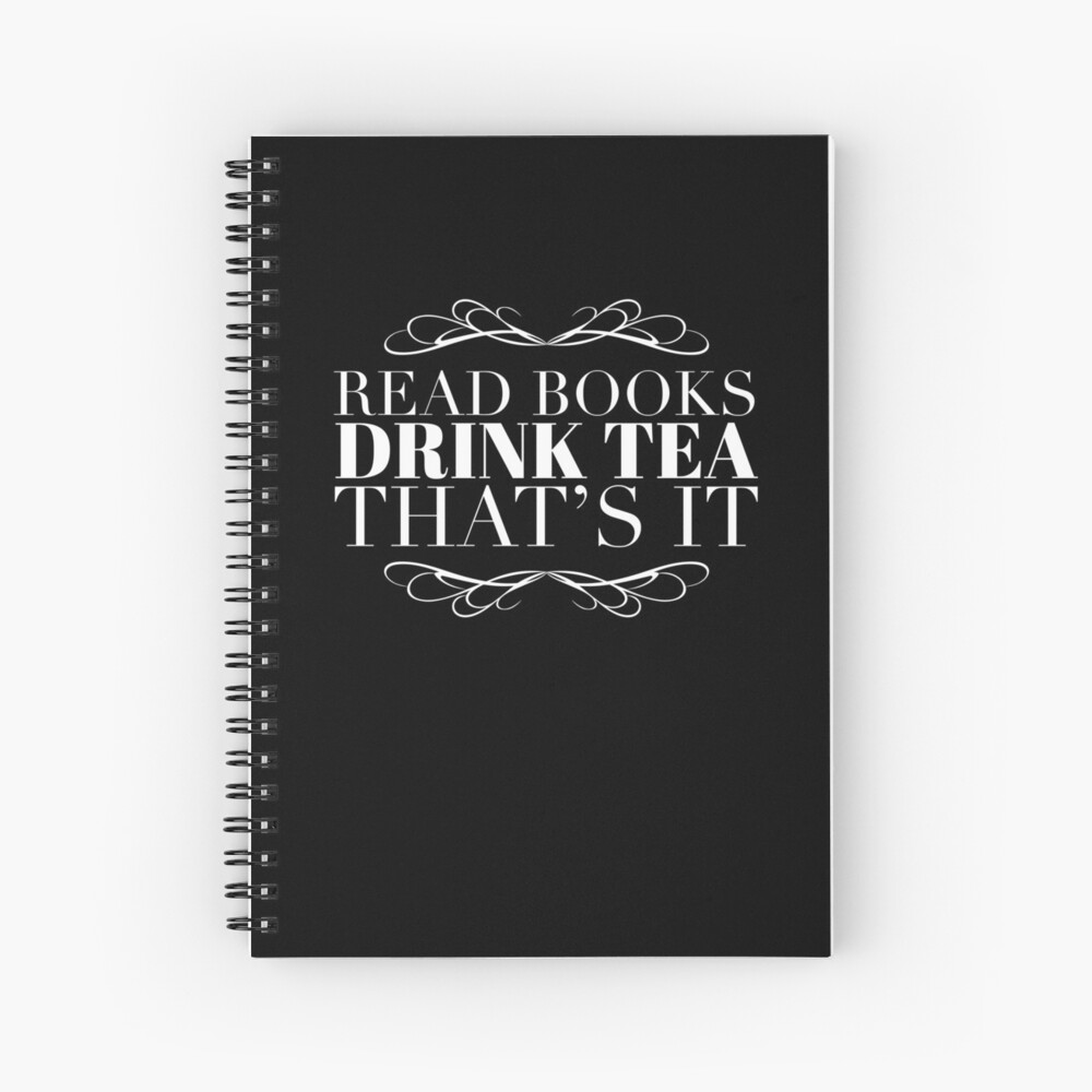 Book Lover Gift - Read Books Drink Tea Thats It - Present for Tea Drinkers Spiral Notebook