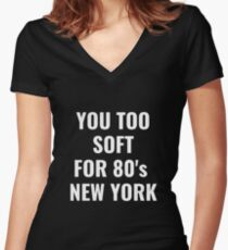 YOU TOO SOFT FOR 80's NEW YORK GIFT FOR NEW YORKERS Fitted V-Neck T-Shirt