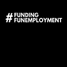 #FundingFunemployment by Stephanie Perry