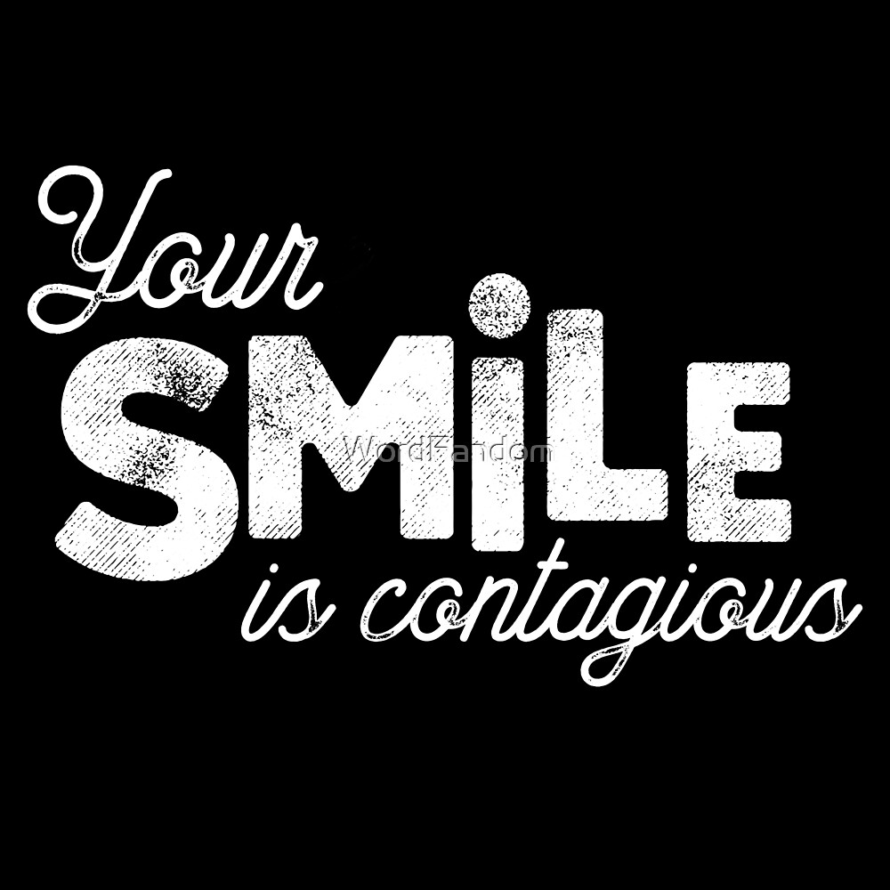 Your smile is contagious  by WordFandom