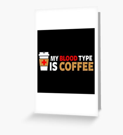 My Blood Type is Coffee Greeting Card