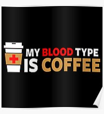 My Blood Type is Coffee Poster