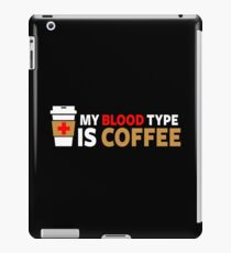 My Blood Type is Coffee iPad Case/Skin
