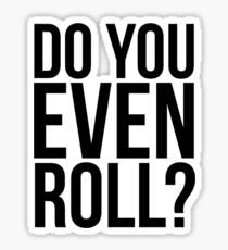 Do You Even Roll? Sticker