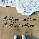 The life you want is on the other side of fear. by Kamira Gayle