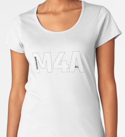 Copy of M4A (Medicare for All) White Acronym with Black Text and Outline Premium Scoop T-Shirt