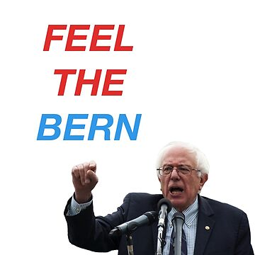 FEEL THE BERN  ($ goes to Bernie's campaign fund) by valyrianheart