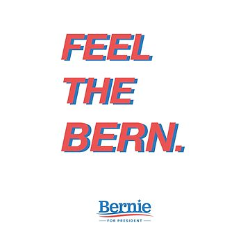 FEEL THE BERN #2  ($ goes to Bernie's campaign fund) by valyrianheart