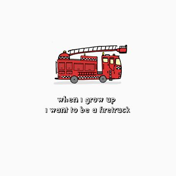When i grow up i want to be a firetruck by PixelPaul