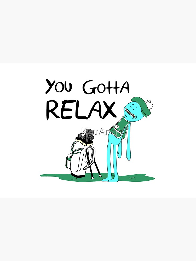 Mr. Meeseeks Quote T-shirt - You Gotta Relax - White by KsuAnn