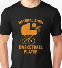 Natural Born Basketball Player Unisex T-Shirt